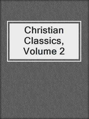cover image of Christian Classics, Volume 2