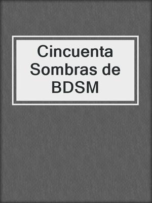 cover image of Cincuenta Sombras de BDSM