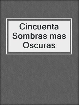 cover image of Cincuenta Sombras mas Oscuras