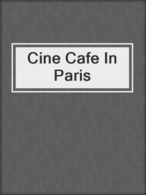 cover image of Cine Cafe In Paris