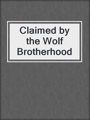 cover image of Claimed by the Wolf Brotherhood