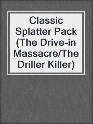 cover image of Classic Splatter Pack (The Drive-in Massacre/The Driller Killer)