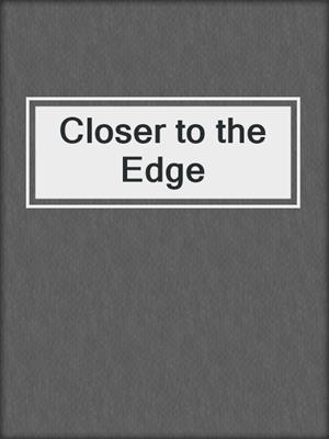 cover image of Closer to the Edge