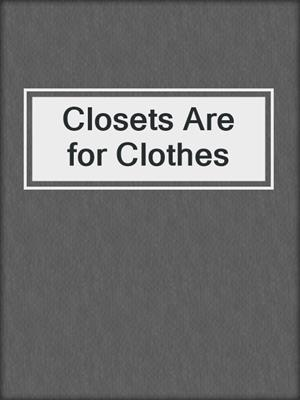cover image of Closets Are for Clothes