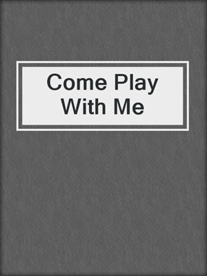 cover image of Come Play With Me