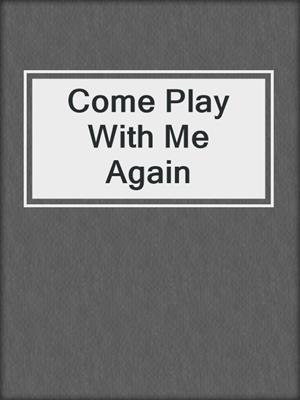 cover image of Come Play With Me Again