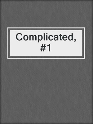 cover image of Complicated, #1