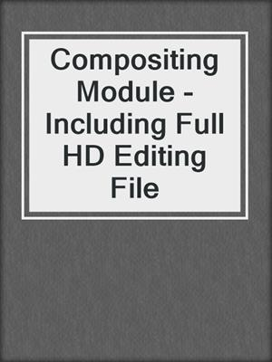 cover image of Compositing Module - Including Full HD Editing File