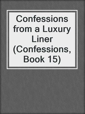 cover image of Confessions from a Luxury Liner (Confessions, Book 15)