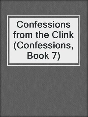 cover image of Confessions from the Clink (Confessions, Book 7)