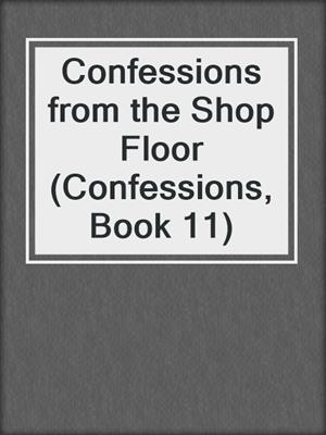 cover image of Confessions from the Shop Floor (Confessions, Book 11)