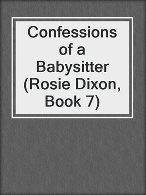 cover image of Confessions of a Babysitter (Rosie Dixon, Book 7)