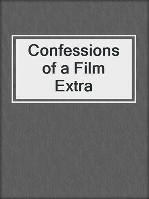 cover image of Confessions of a Film Extra