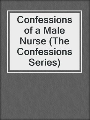 cover image of Confessions of a Male Nurse (The Confessions Series)