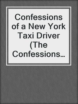 cover image of Confessions of a New York Taxi Driver (The Confessions Series)