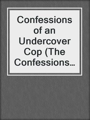cover image of Confessions of an Undercover Cop (The Confessions Series)
