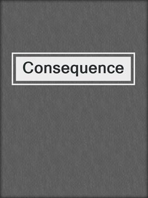 cover image of Consequence