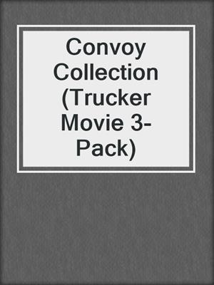 cover image of Convoy Collection (Trucker Movie 3-Pack)