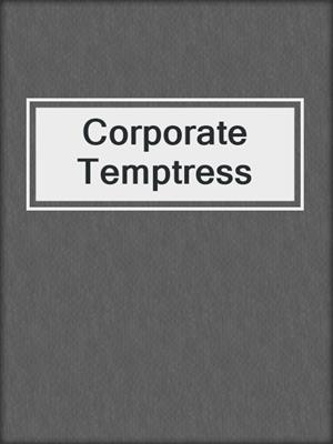 cover image of Corporate Temptress