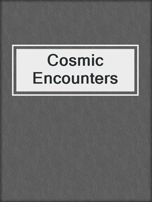 cover image of Cosmic Encounters