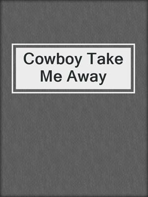 cover image of Cowboy Take Me Away