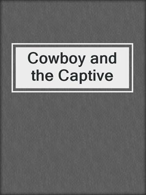 cover image of Cowboy and the Captive