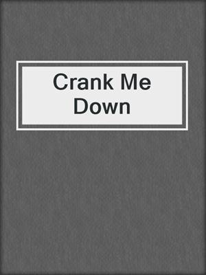 cover image of Crank Me Down