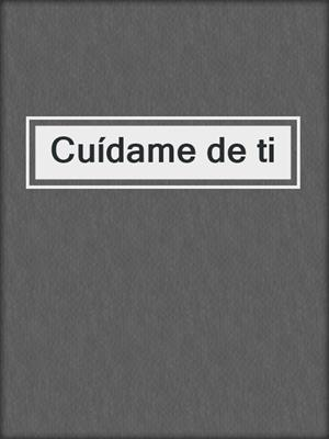 cover image of Cuídame de ti
