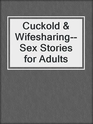 Cuckold & Wifesharing--Sex Stories for Adults