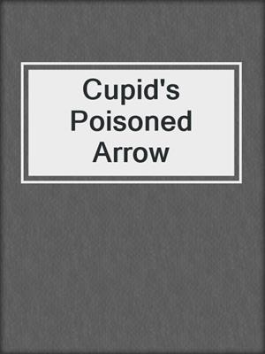cover image of Cupid's Poisoned Arrow