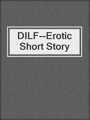cover image of DILF--Erotic Short Story