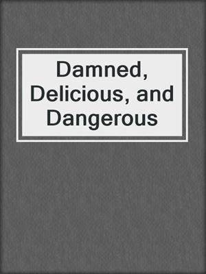 cover image of Damned, Delicious, and Dangerous