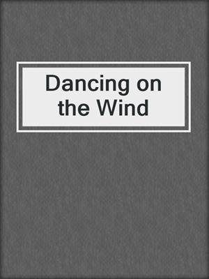 cover image of Dancing on the Wind