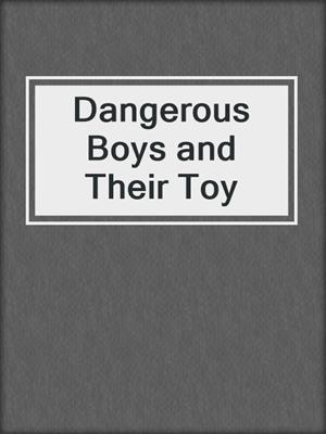 cover image of Dangerous Boys and Their Toy