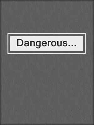 cover image of Dangerous...