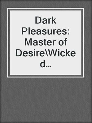 cover image of Dark Pleasures: Master of Desire\Wicked Temptation\Midnight Sins