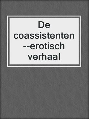 cover image of De coassistenten--erotisch verhaal