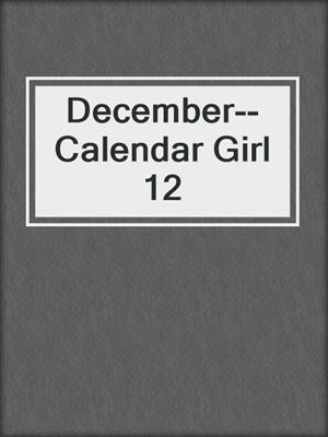 cover image of December--Calendar Girl 12