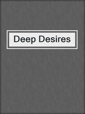 cover image of Deep Desires