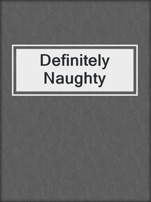 cover image of Definitely Naughty