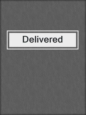 cover image of Delivered