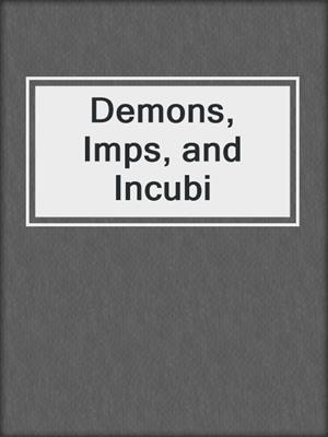 cover image of Demons, Imps, and Incubi