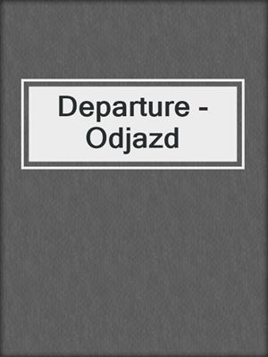 cover image of Departure - Odjazd
