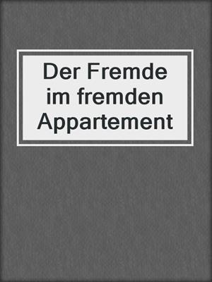 cover image of Der Fremde im fremden Appartement