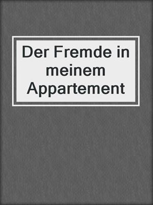 cover image of Der Fremde in meinem Appartement