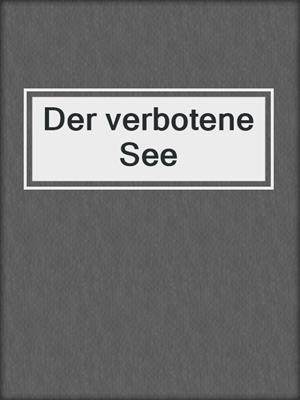 cover image of Der verbotene See
