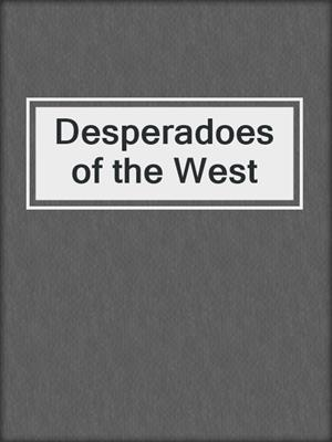 cover image of Desperadoes of the West