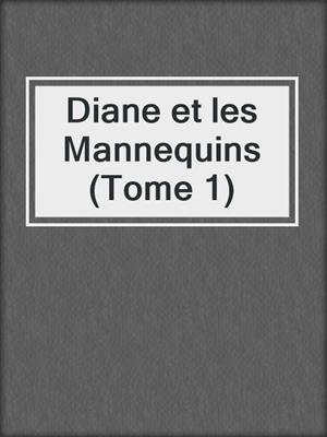 cover image of Diane et les Mannequins (Tome 1)