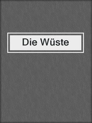 cover image of Die Wüste