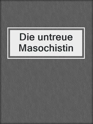 cover image of Die untreue Masochistin
